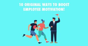 10 original ways to boost employee motivation!